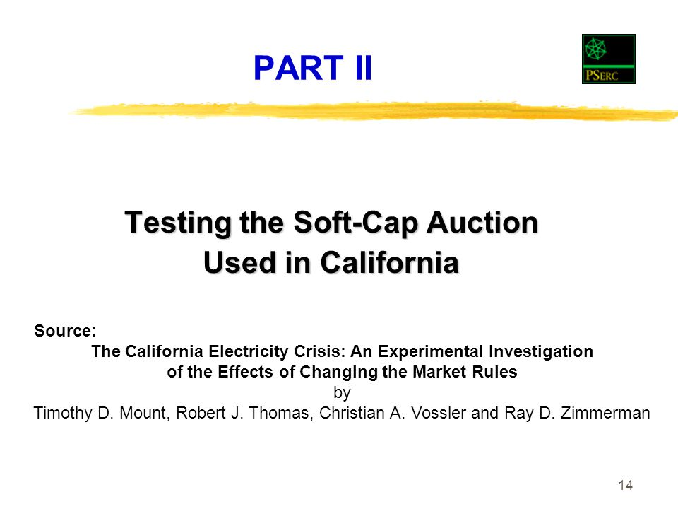 14 PART II Testing the Soft-Cap Auction Used in California Source: The California Electricity Crisis: An Experimental Investigation of the Effects of Changing the Market Rules by Timothy D.