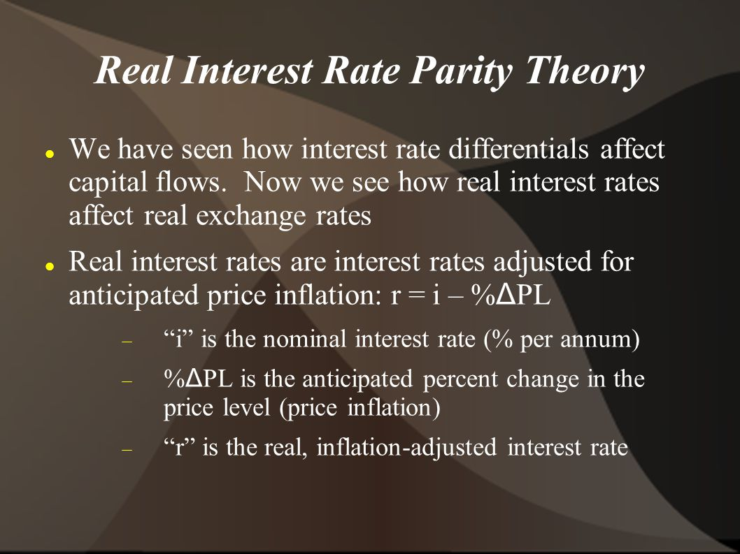 Real Interest Rate Parity Theory We have seen how interest rate differentials affect capital flows.
