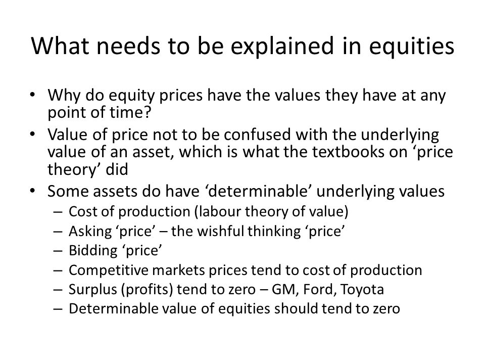 What needs to be explained in equities Why do equity prices have the values they have at any point of time.