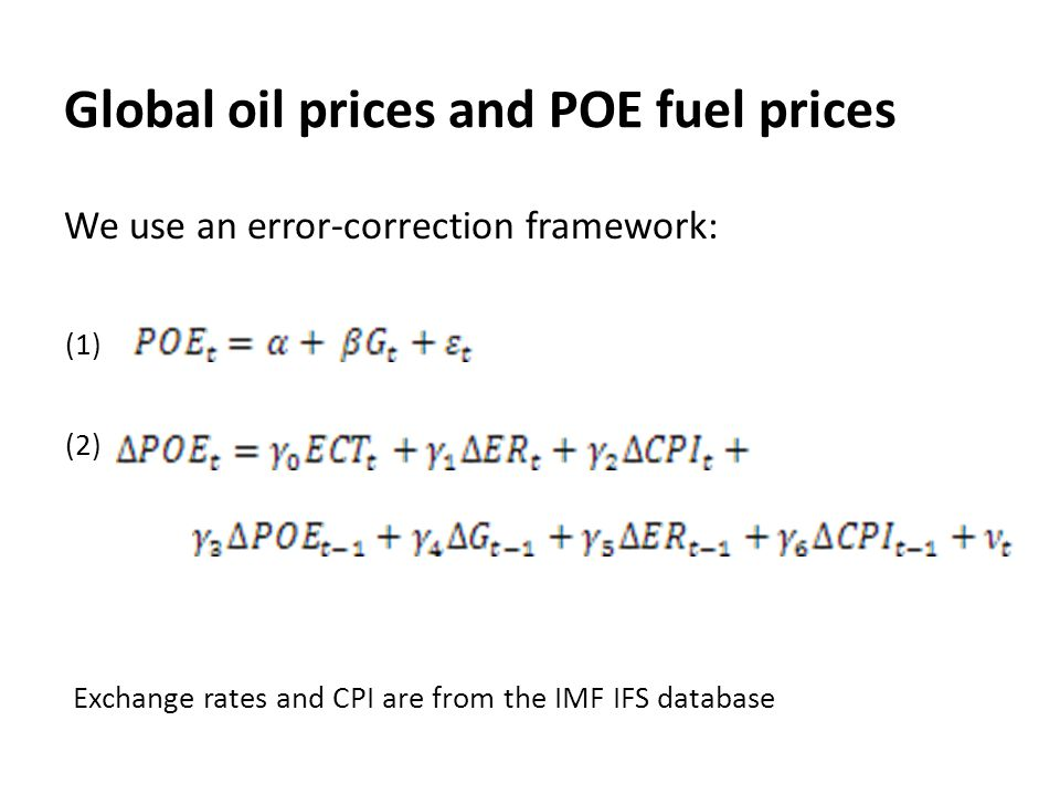 Global oil prices and POE fuel prices (1) (2) We use an error-correction framework: Exchange rates and CPI are from the IMF IFS database