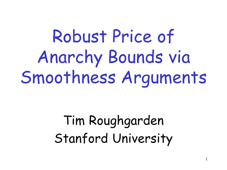 1 Robust Price of Anarchy Bounds via Smoothness Arguments Tim Roughgarden Stanford University
