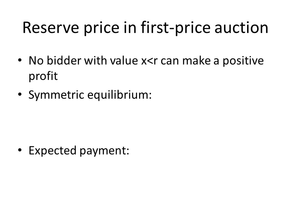 Reserve price in first-price auction No bidder with value x<r can make a positive profit Symmetric equilibrium: Expected payment: