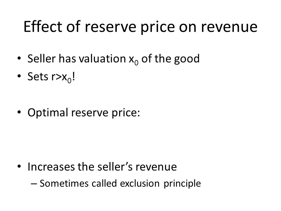 Effect of reserve price on revenue Seller has valuation x 0 of the good Sets r>x 0 .