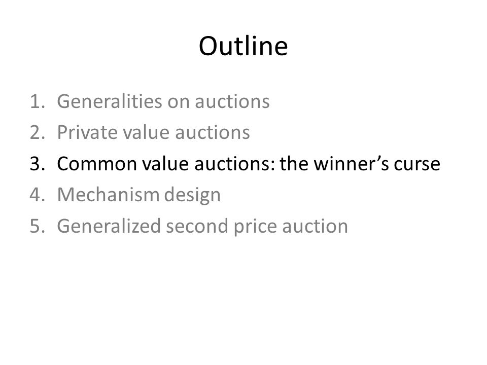 Outline 1.Generalities on auctions 2.Private value auctions 3.Common value auctions: the winners curse 4.Mechanism design 5.Generalized second price auction