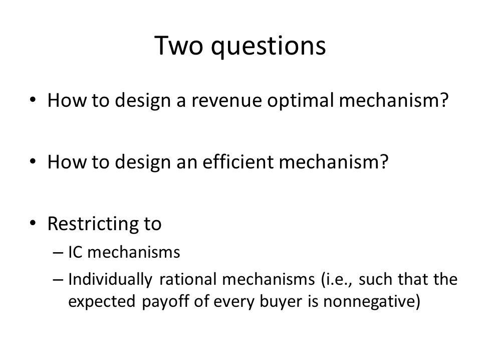 Two questions How to design a revenue optimal mechanism.