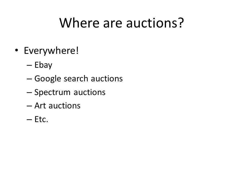 Where are auctions. Everywhere.