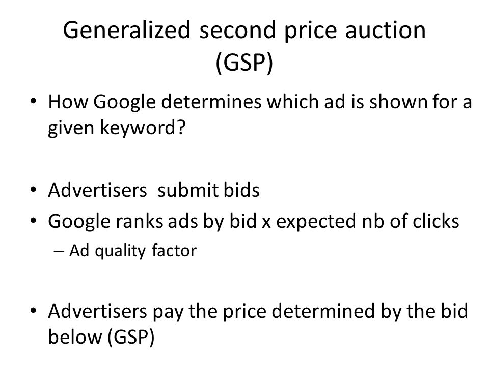 Generalized second price auction (GSP) How Google determines which ad is shown for a given keyword.