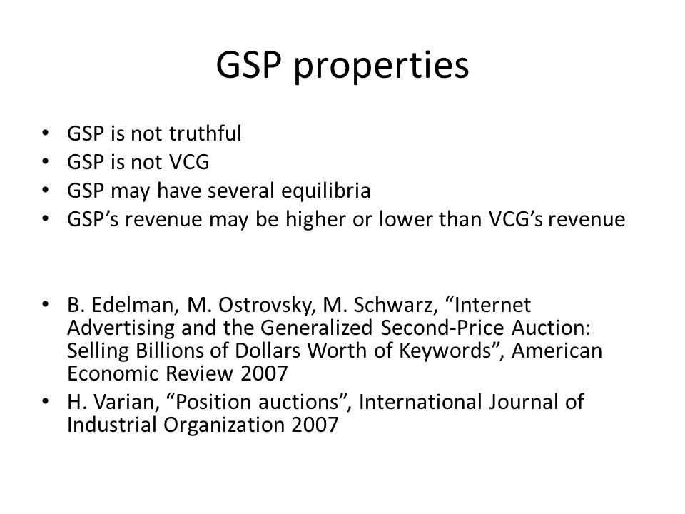 GSP properties GSP is not truthful GSP is not VCG GSP may have several equilibria GSPs revenue may be higher or lower than VCGs revenue B.