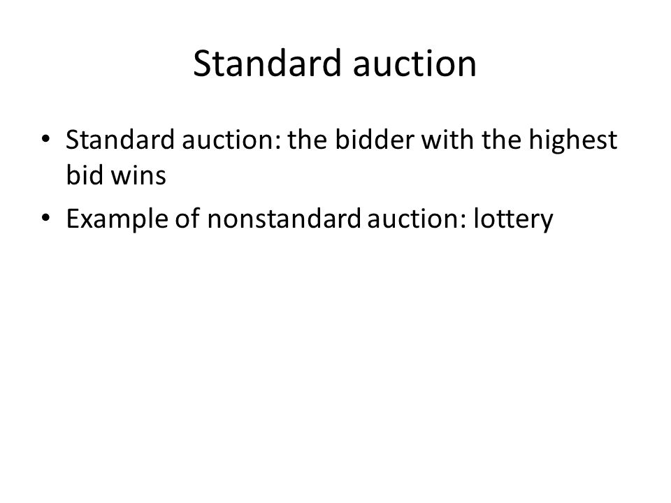 Standard auction Standard auction: the bidder with the highest bid wins Example of nonstandard auction: lottery