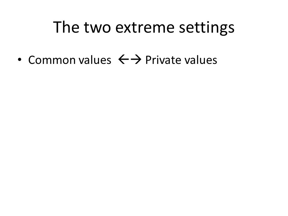 The two extreme settings Common values Private values