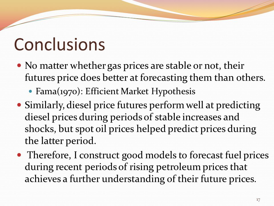Conclusions No matter whether gas prices are stable or not, their futures price does better at forecasting them than others.