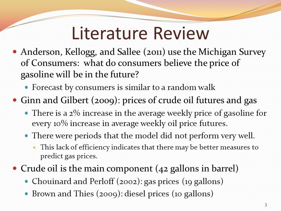 Literature Review Anderson, Kellogg, and Sallee (2011) use the Michigan Survey of Consumers: what do consumers believe the price of gasoline will be in the future.