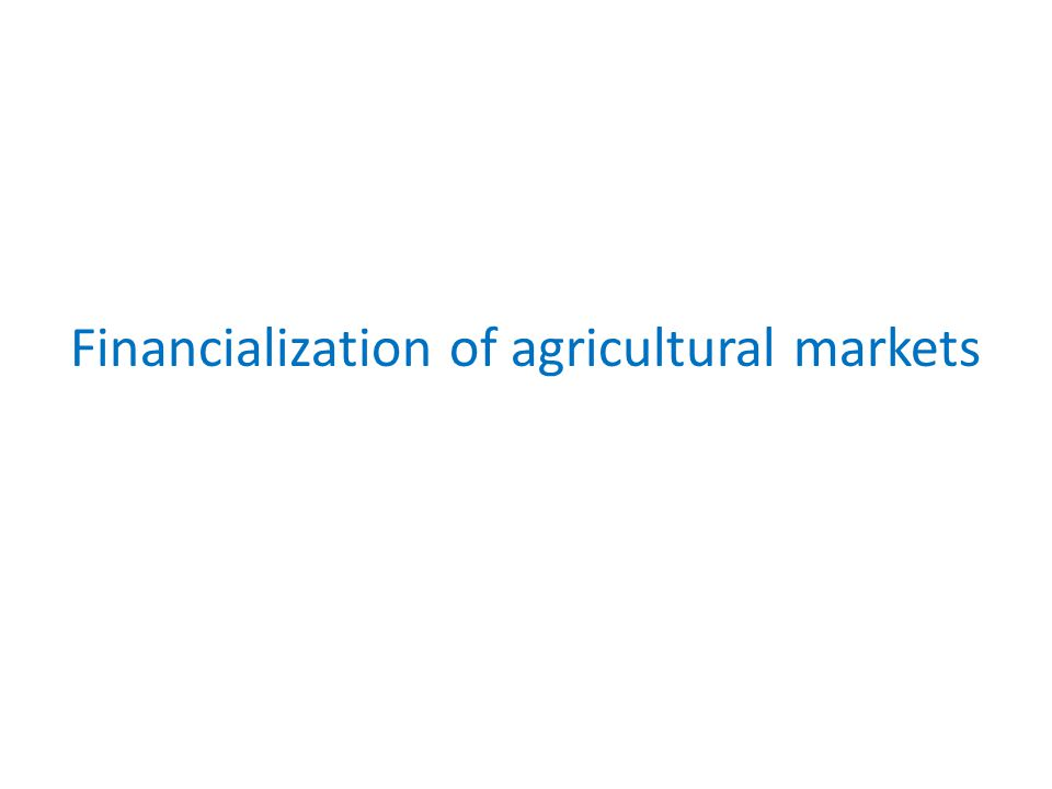 Financialization of agricultural markets