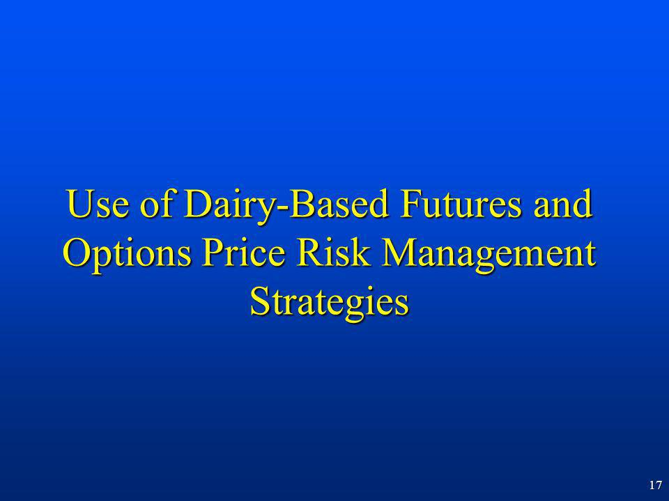 17 Use of Dairy-Based Futures and Options Price Risk Management Strategies