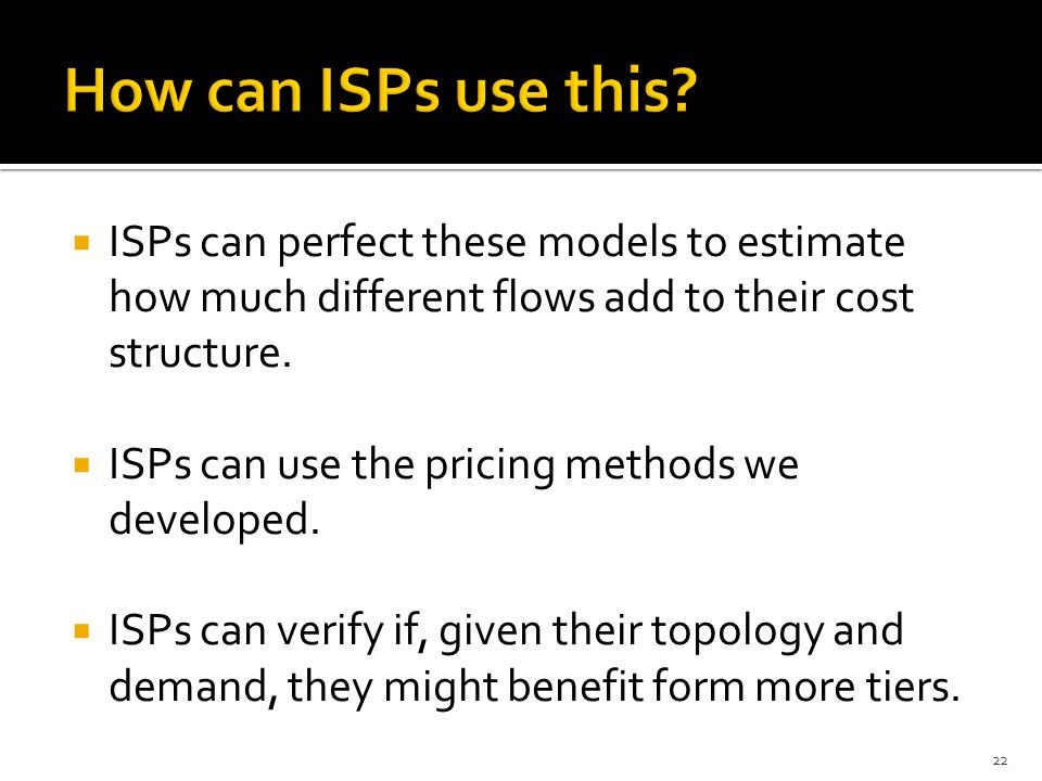 ISPs can perfect these models to estimate how much different flows add to their cost structure.