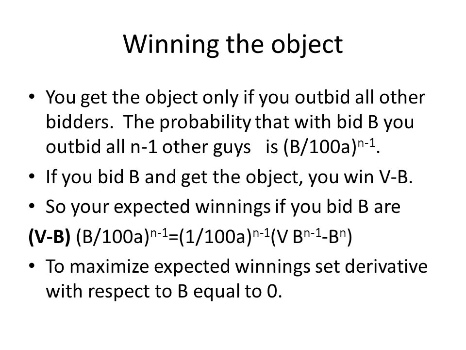Winning the object You get the object only if you outbid all other bidders.