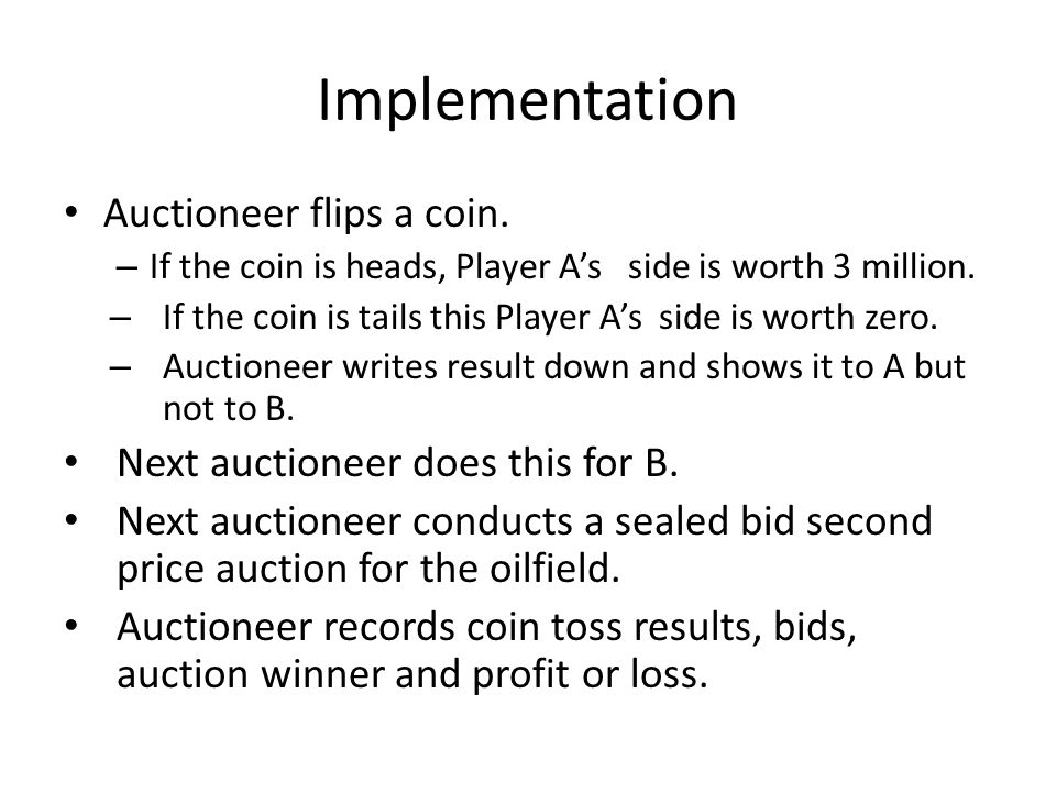 Implementation Auctioneer flips a coin. – If the coin is heads, Player As side is worth 3 million.
