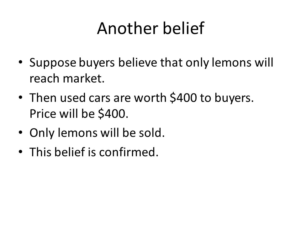 Another belief Suppose buyers believe that only lemons will reach market.