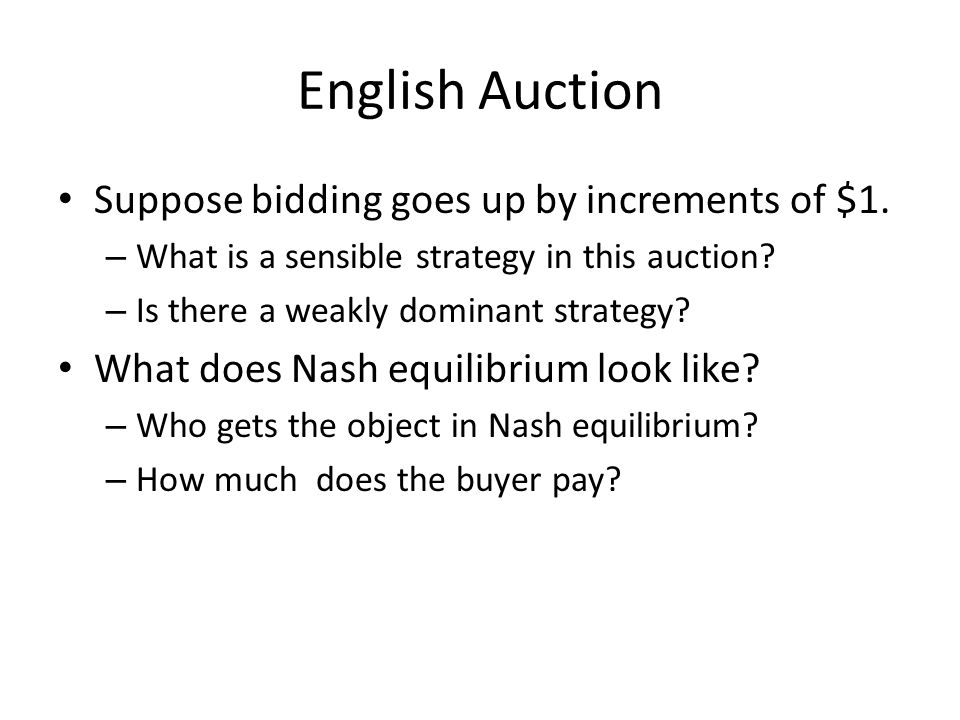 English Auction Suppose bidding goes up by increments of $1.