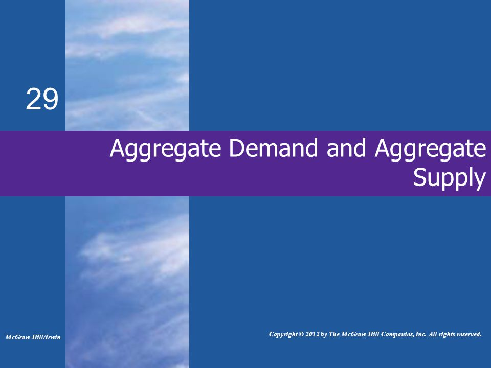 Aggregate Demand and Aggregate Supply 29 McGraw-Hill/Irwin Copyright © 2012 by The McGraw-Hill Companies, Inc.