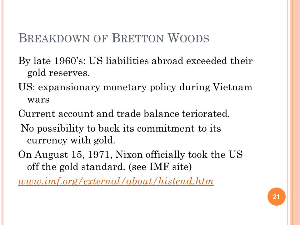 B REAKDOWN OF B RETTON W OODS By late 1960s: US liabilities abroad exceeded their gold reserves.
