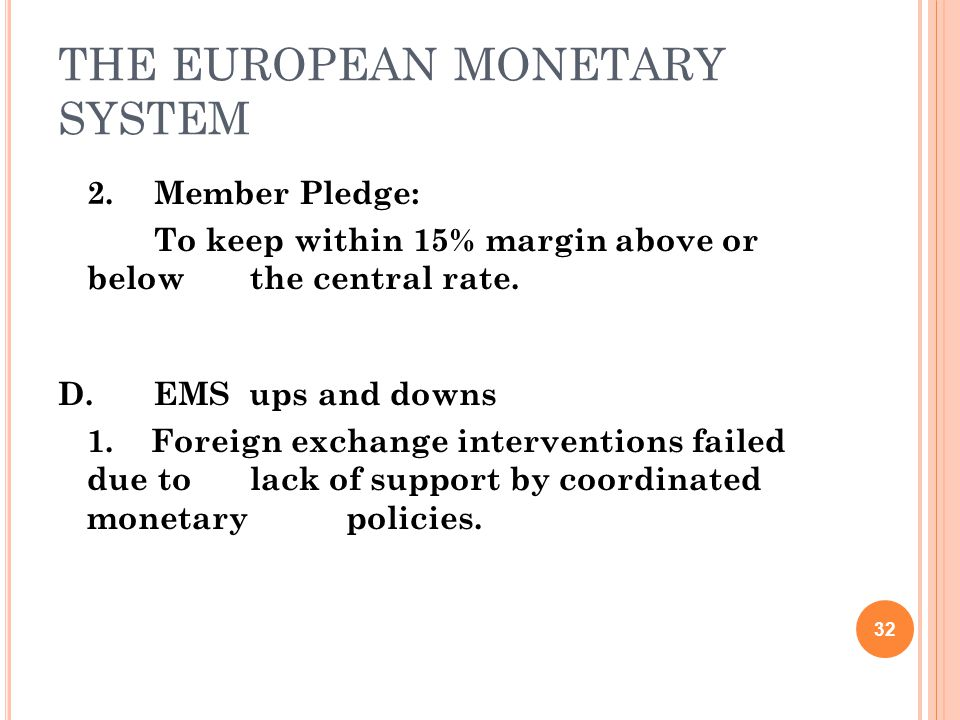 THE EUROPEAN MONETARY SYSTEM 2.Member Pledge: To keep within 15% margin above or below the central rate.