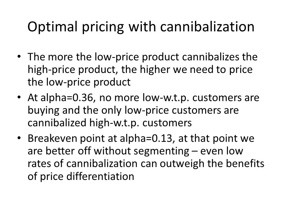 Optimal pricing with cannibalization The more the low-price product cannibalizes the high-price product, the higher we need to price the low-price product At alpha=0.36, no more low-w.t.p.