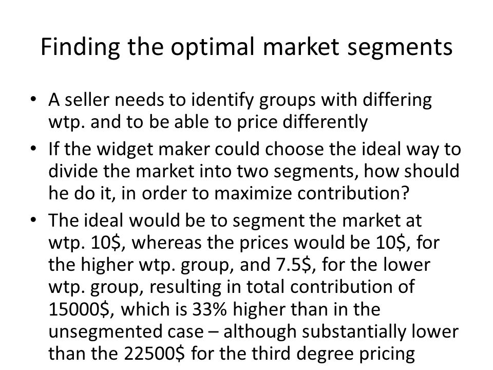Finding the optimal market segments A seller needs to identify groups with differing wtp.