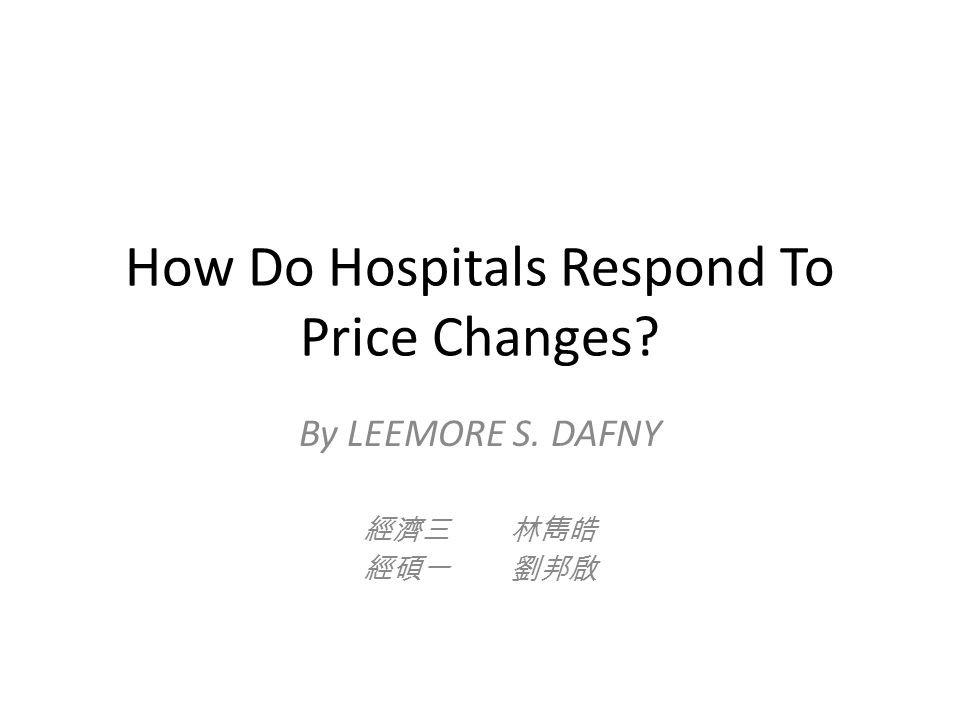 How Do Hospitals Respond To Price Changes By LEEMORE S. DAFNY