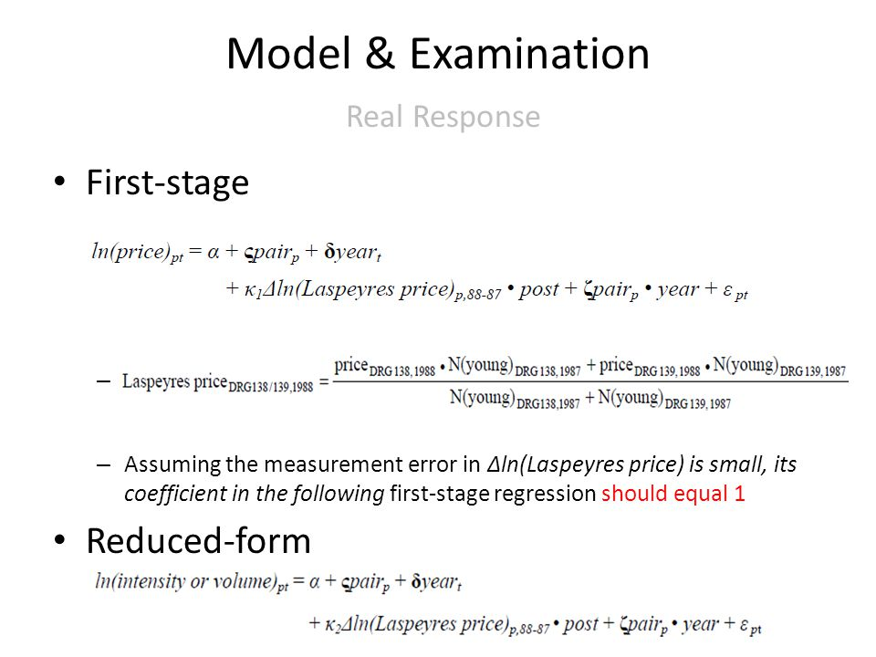 Model & Examination Real Response First-stage – – Assuming the measurement error in Δln(Laspeyres price) is small, its coefficient in the following first-stage regression should equal 1 Reduced-form