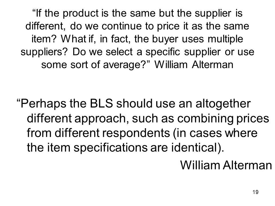 19 If the product is the same but the supplier is different, do we continue to price it as the same item.