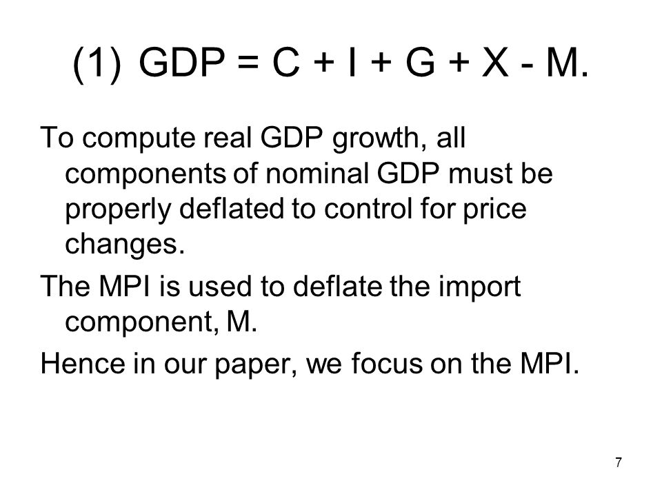 7 (1)GDP = C + I + G + X - M.