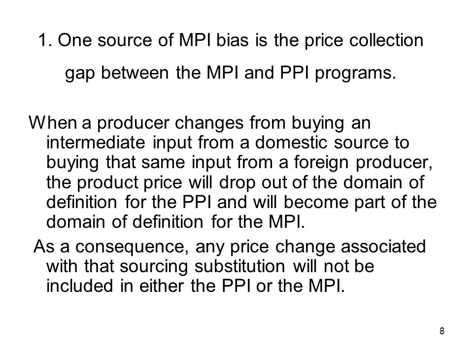 8 1. One source of MPI bias is the price collection gap between the MPI and PPI programs.