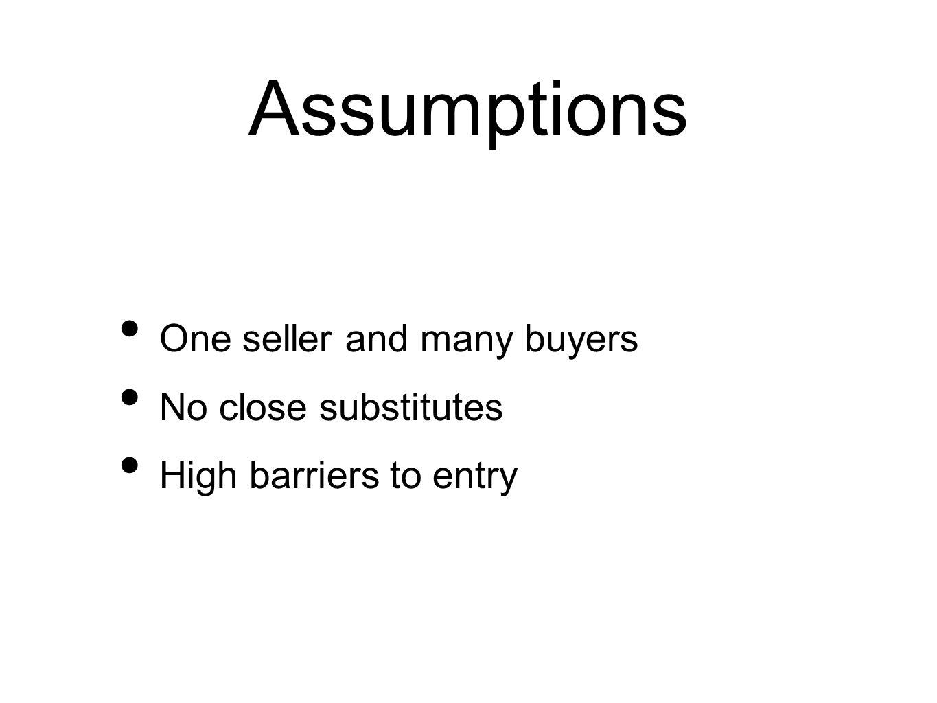 Assumptions One seller and many buyers No close substitutes High barriers to entry