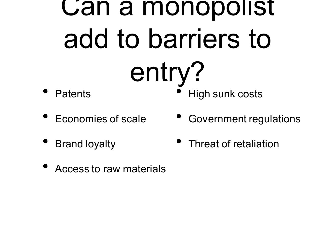 Can a monopolist add to barriers to entry.
