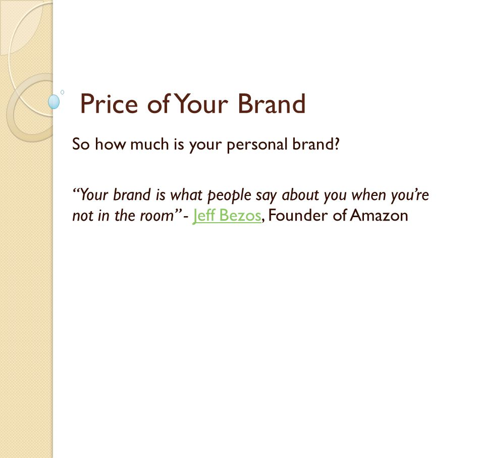 So how much is your personal brand.