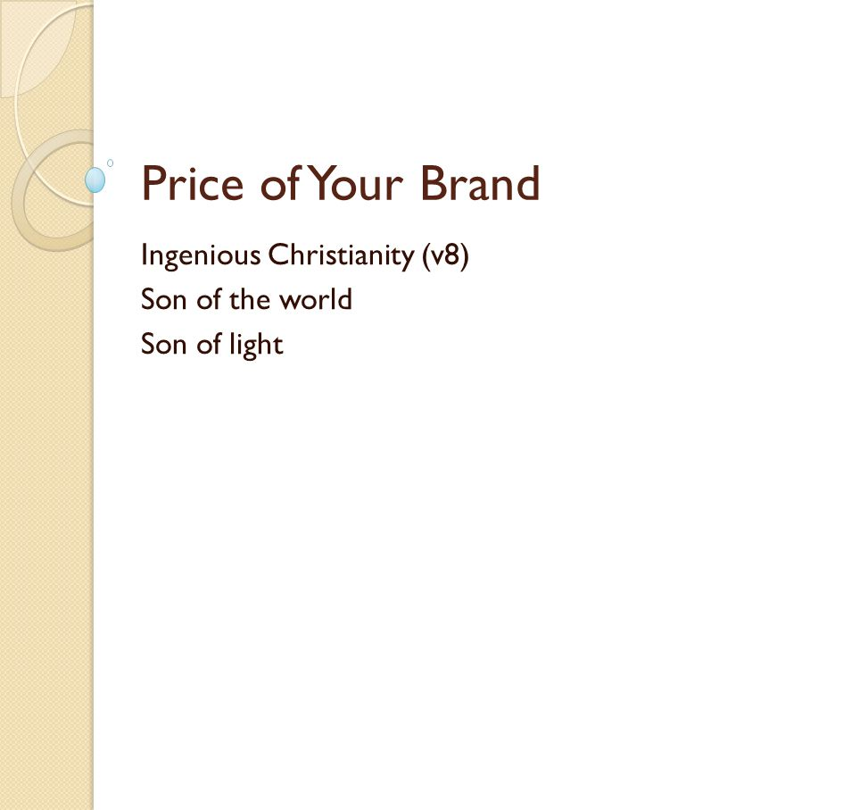 Price of Your Brand Ingenious Christianity (v8) Son of the world Son of light