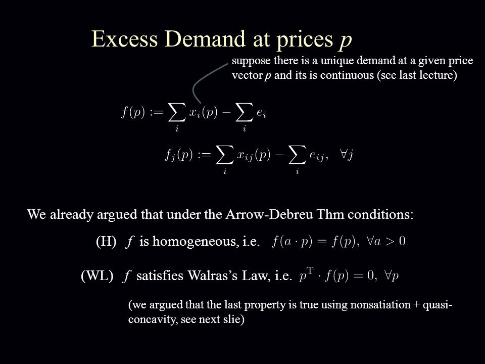 Excess Demand at prices p We already argued that under the Arrow-Debreu Thm conditions: (H) f is homogeneous, i.e.