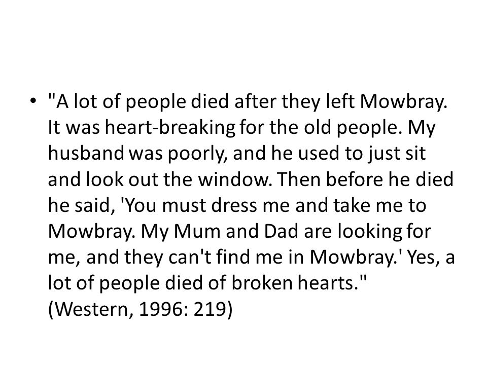 A lot of people died after they left Mowbray. It was heart-breaking for the old people.