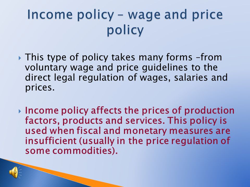 The income policy, known as wage and price policy, is a part of a macroeconomic policy.