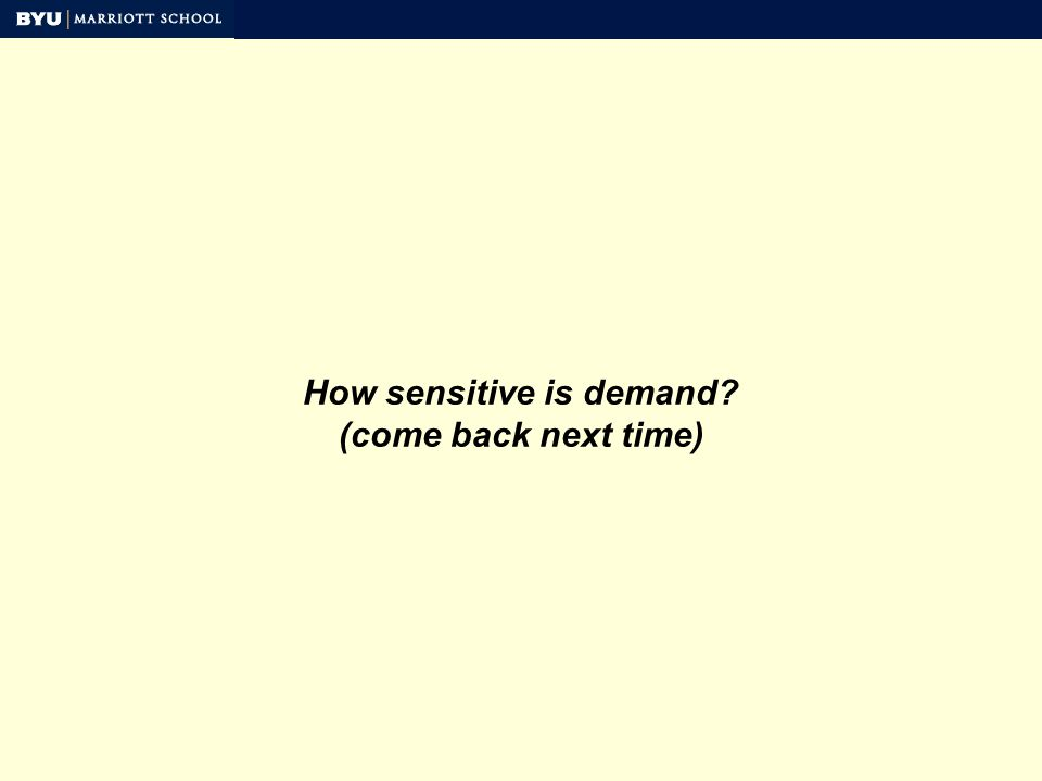 How sensitive is demand (come back next time)