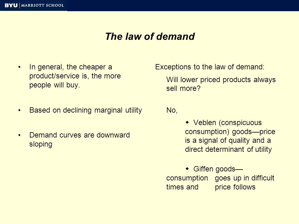 The law of demand In general, the cheaper a product/service is, the more people will buy.