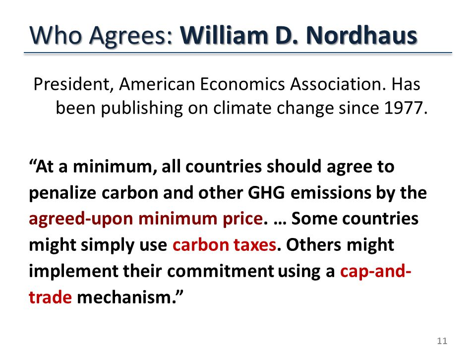 Who Agrees: William D. Nordhaus President, American Economics Association.