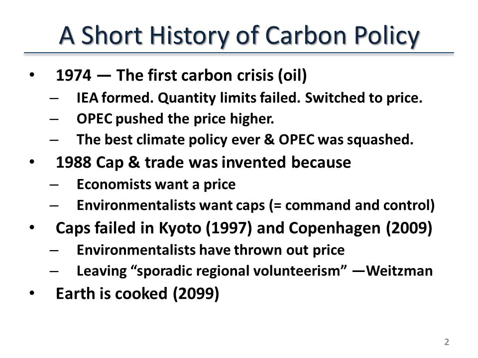 A Short History of Carbon Policy 1974 The first carbon crisis (oil) – IEA formed.