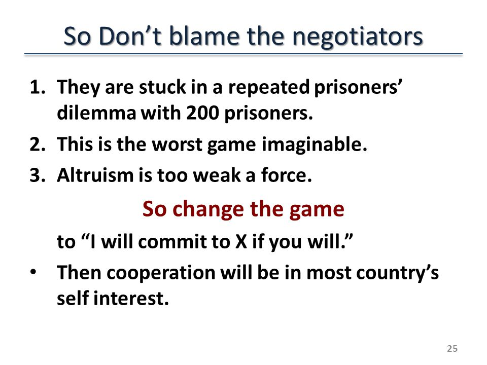 So Dont blame the negotiators 1.They are stuck in a repeated prisoners dilemma with 200 prisoners.
