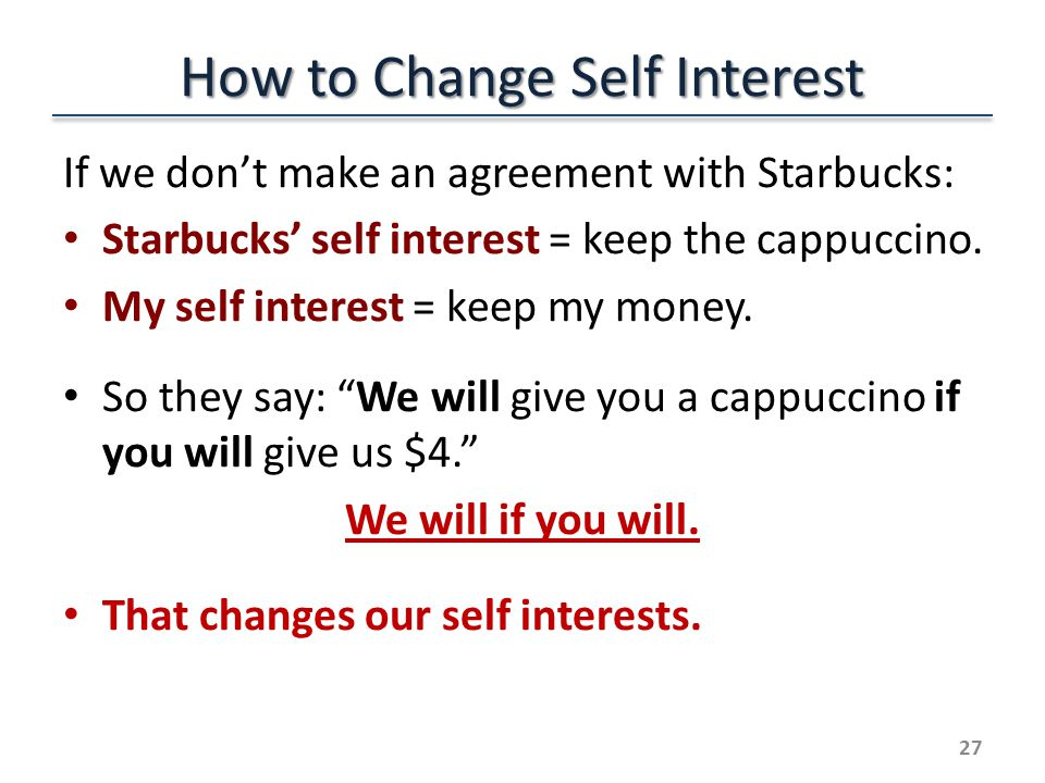 How to Change Self Interest If we dont make an agreement with Starbucks: Starbucks self interest = keep the cappuccino.