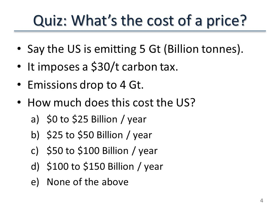 Quiz: Whats the cost of a price. Say the US is emitting 5 Gt (Billion tonnes).