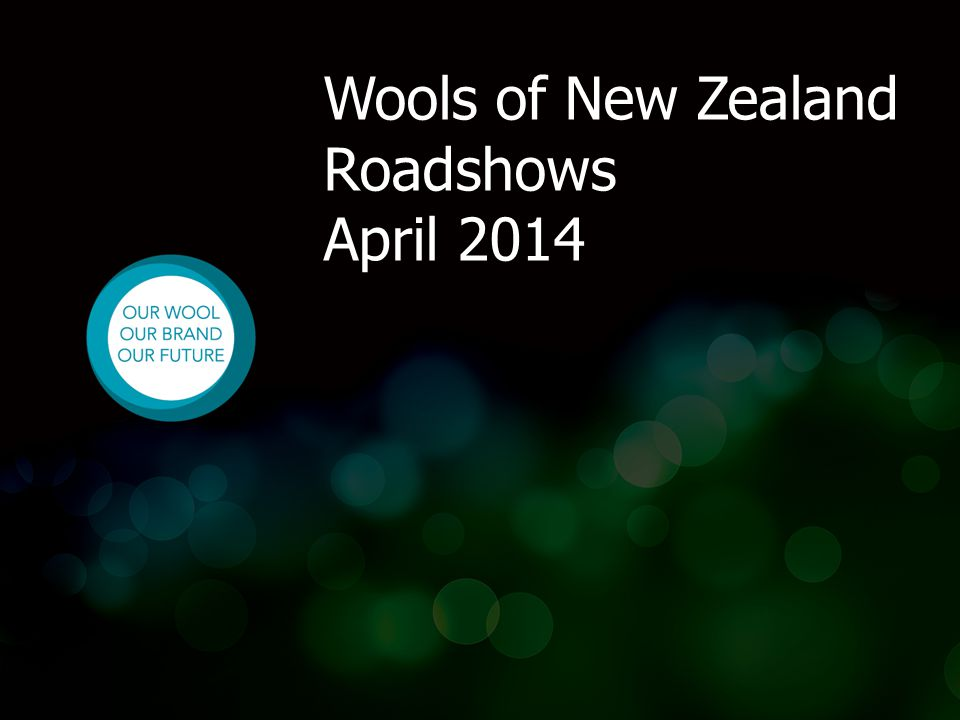 Wools of New Zealand Roadshows September-October 2013 Wools of New Zealand Roadshows April 2014