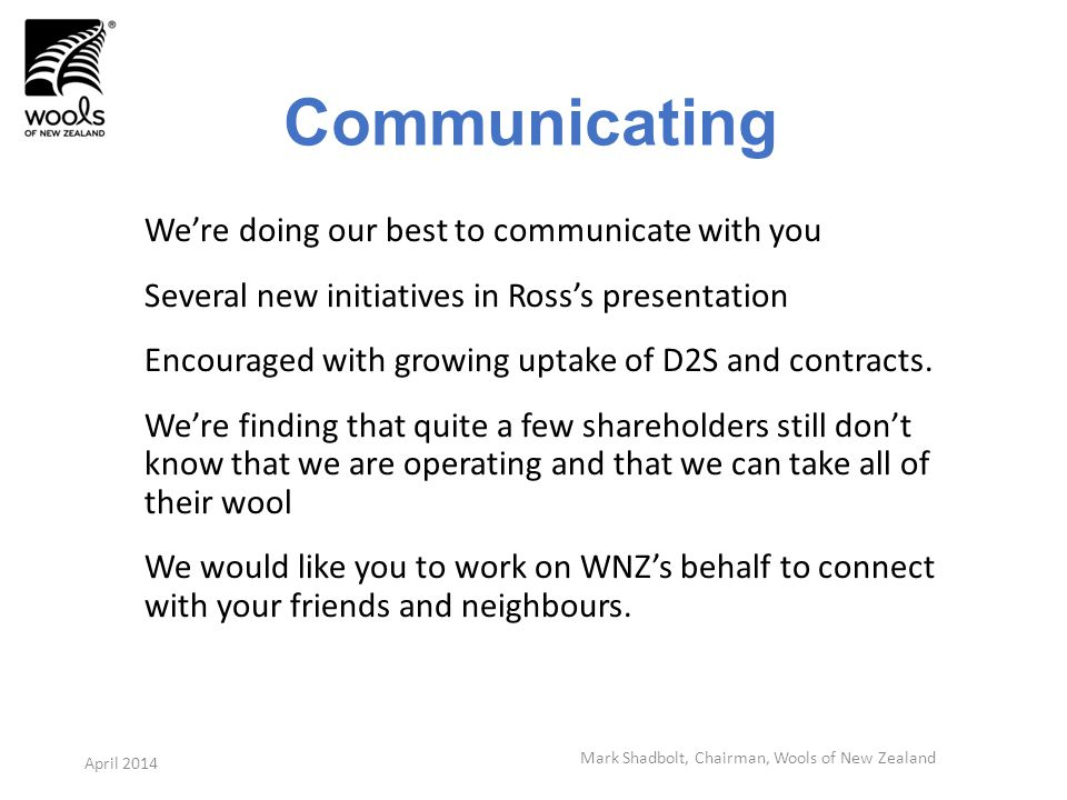 Communicating Were doing our best to communicate with you Several new initiatives in Rosss presentation Encouraged with growing uptake of D2S and contracts.