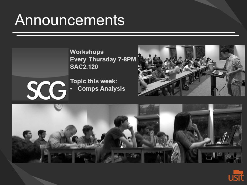 Announcements Workshops Every Thursday 7-8PM SAC2.120 Topic this week: Comps Analysis
